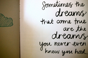 sometimes-the-dreams-that-come-true-are-the-dreams-you-never-even-know-you-had